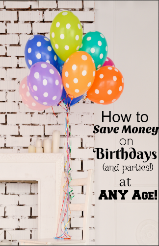 How to Save Money on Birthday Parties at any age