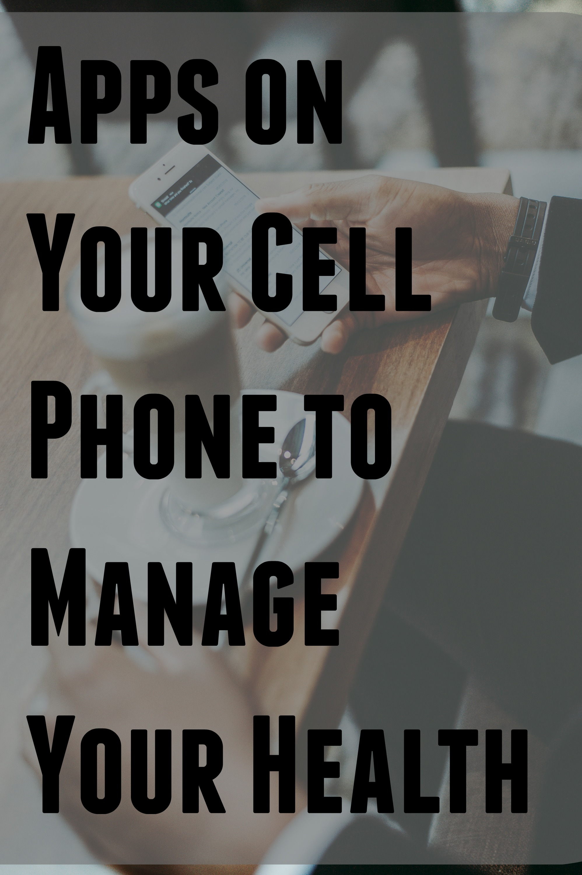 Apps on Your Cell Phone to Manage Your Health