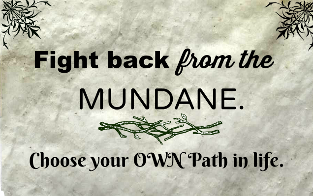 Fight Back from the Mundane. Choose your own path in life.